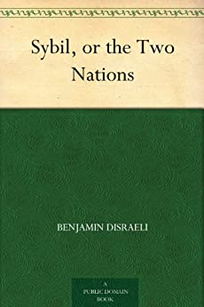 Sybil, or the Two Nations by [Disraeli, Benjamin]