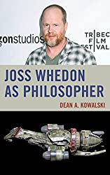 Joss Whedon as Philosopher (The Philosophy of Popular Culture)