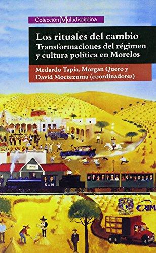 Los Rituales del cambio/The Rituals of Change: Transformacion del regimen y cultura politica en Morelos/Regimen Transformation and Political Culture in Morelos (Multidisciplina)