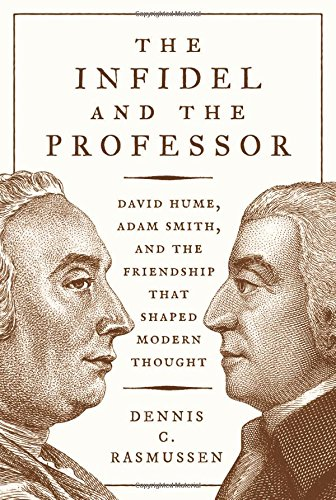 Infidel and the Professor: David Hume, Adam Smith, and the Friendship That Shaped Modern Thought (C E Smith)