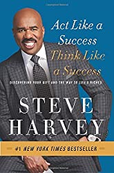 Act Like a Success, Think Like a Success: Discovering Your Gift and the Way to Life's Riches by Steve Harvey (2015-10-22)