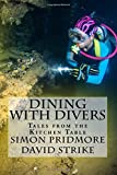 Dining with Divers: Tales from the Kitchen Table: Volume 1