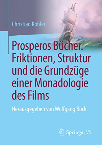 prosperos-bcher-friktionen-struktur-und-die-grundzge-einer-monadologie-des-films-herausgegeben-von-w