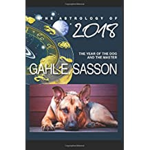The Astrology of 2018 - The Year of the Dog and its Master: Your Cosmic GPS for Navigating the Astrological Trends of the Year Ahead.
