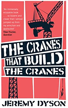 The Cranes That Build The Cranes by [Dyson, Jeremy]
