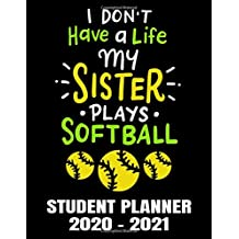 My Sister Plays Softball Student Planner 2020 - 2021: Funny Softball Player Girl - Daily Academic School Organizer Calendar 2020 - 2021 Notebook For Girls - Monthly Weekly Planner