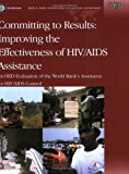Committing to Results: Improving the Effectiveness of HIV/AIDS Assistance: An Oed Evaluation of the World Bank's Assistance for HIV/AIDS Cont (Operations Evaluation Studies)