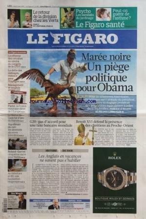 FIGARO (LE) [No 20480] du 07/06/2010 - LE RETOUR DE LA DIVISION CHEZ LES VERTS -MAREE NOIRE / UN PIEGE POLITIQUE POUR OBAMA -G20 / PAS D'ACCORD POUR UNE TAXE BANCAIRE MONDIALE -BENOIT XVI DEFEND LA PRESENCE DES CHRETIENS AU PROCHE-ORIENT -LES ANGLAIS EN VACANCES NE SAVENT PAS S'HABILLER -ARCHITECTURE ET BD UNE FASCINATION RECIPROQUE -AIGUILLEURS DU CIEL / LES ABSENCES ABUSIVES INTERDITES -LE BLOCUS DE GAZA FAUT LE JEU DU HAMAS -
