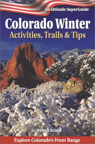 Colorado Winter: Activities, Trails & Tips (Altitude Superguides) por Deb Acord