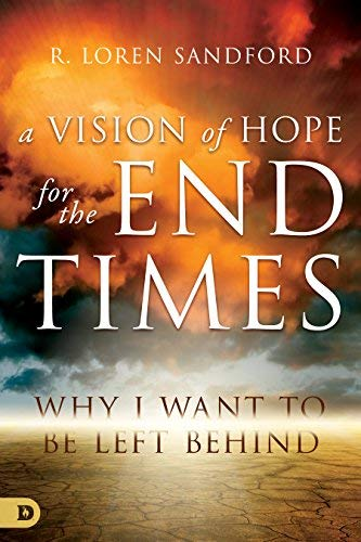 A Vision of Hope for the End Times: Why I Want to Be Left Behind (English Edition)