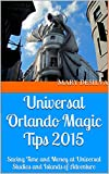 Universal Orlando Magic Tips 2015: Saving Time and Money at Universal Studios and Islands of Adventure (Orlando Saving Wizard Series) (English Edition)