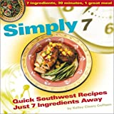 Simply 7: Quick Southwest Recipes Just 7 Ingredients Away