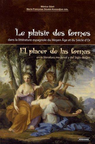 Le plaisir des formes dans la littérature espagnole du Moyen Age et du Siècle d'Or : Edition bilingue français-espagnol par Monique Güell