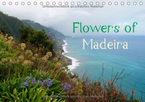 Flowers of Madeira - UK Version (Table Calendar 2014 DIN A5 Landscape): Wonderful flowers in Madeira's autumn (Table Calendar, 14 pages)