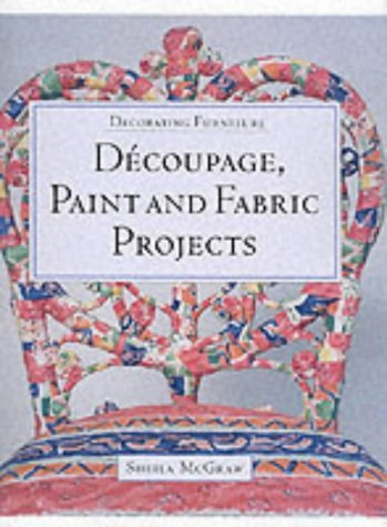 Decoupage, Paint and Fabric Projects (Decorating furniture) by Sheila McGraw (2002-10-03)
