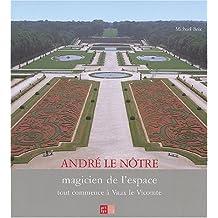 André Le Nôtre, magicien de l'espace : Tout commence à Vaux le Vicomte