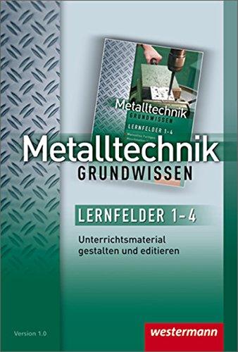 Metalltechnik Grundwissen: Lernfelder 1-4: Unterrichtsmaterial auf CD-ROM