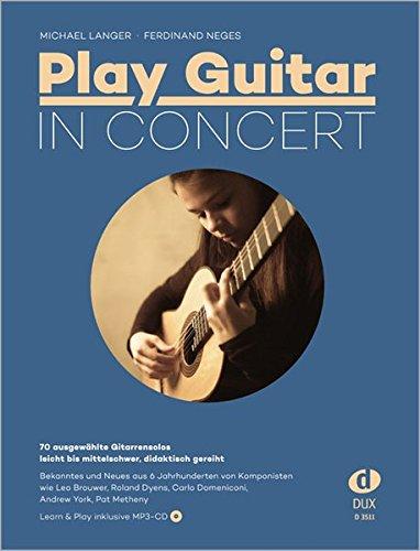 Play Guitar In Concert: 70 ausgewählte Gitarrensolos - leicht bis mittelschwer, didaktisch gereiht; Learn and Play inkl. MP3-CD