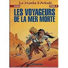 LE MONDE D'ARKADI TOME 5 : LES VOYAGEURS DE LA MER MORTE