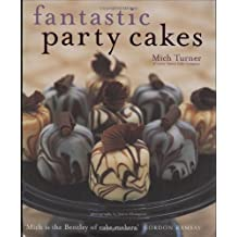 Fantastic Party Cakes: A Step-by-step Guide to Designing and Decorating Spectacular Party Cakes by Turner, Mich (2007) Hardcover