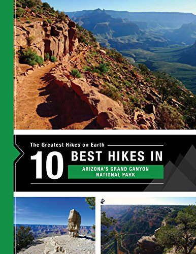 The 10 Best Hikes in Grand Canyon National Park: The Greatest Hikes on Earth (English Edition)