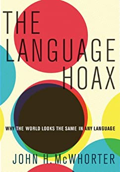 The Language Hoax: Why the World Looks the Same in Any Language par [McWhorter, John H.]