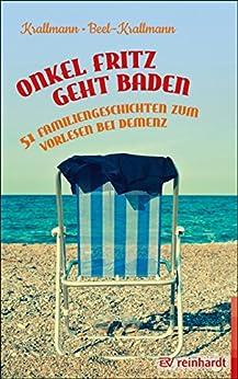 Onkel Fritz geht baden: 51 Familiengeschichten zum Vorlesen bei Demenz