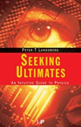 Seeking Ultimates: An Intuitive Guide to Physics, Second Edition