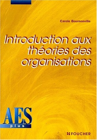 Introduction aux théories des organisations par Carole Bournonville
