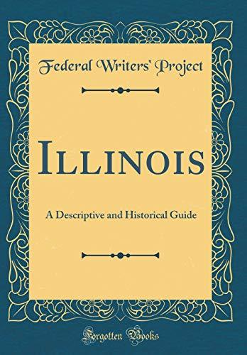 Illinois: A Descriptive and Historical Guide (Classic Reprint) por Federal Writers' Project