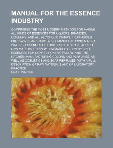 manual-for-the-essence-industry-comprising-the-most-modern-methods-for-making-all-kinds-of-essences-
