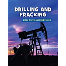 Drilling and Fracking (21st Century Skills Library: Global Citizens: Environmentalism)
