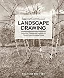Essential Techniques of Landscape Drawing: Master the Concepts and Methods for Observing and Rendering Nature