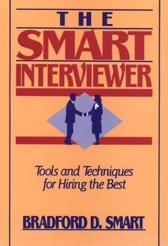 The Smart Interviewer: Tools and Techniques for Hiring the Best (English Edition)