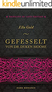 Gefesselt von Dr. Duken Moore (Medicine of Love Edition)