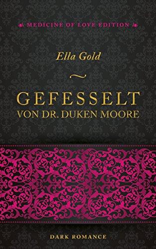 Gefesselt von Dr. Duken Moore (Medicine of Love Edition 1) von [Gold, Ella]