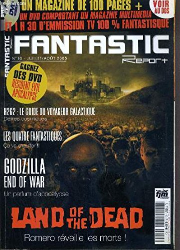 FANTASTIC REPORT - N° 10 - JUILLET / AOUT 2005 - LAND OF THE DEAD - previews furtif, boo!, the nun, aeon flux, fantastic four, interviews de chris evans, michael france et tim story, godzilla - la fin d'un regne, festival de cannes...+ 1 DVD INCLUS