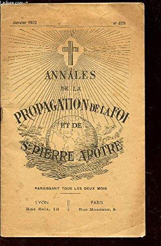 ANNALES DE LA PROPAGATION ET DE St PIERRE APOTRE / JAVNIER 1932 - N°620 / La crise economique et les Missions - le 1er de l'an chinois - En ce temps là, le petit Jésus se fit mendiant - Une soeur noire de l'Ouganda - etc...