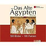 Das Alte Ägypten: 100 Bilder - 100 Fakten: Wissen auf einen Blick