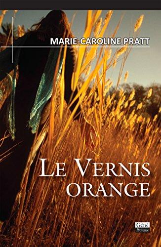 Le vernis orange: Roman (Récits et romans) par Marie-Caroline Pratt