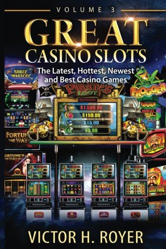 great-casino-slots-the-latest-hottest-newest-and-best-casino-games-volume-3