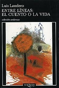 Entre líneas: el cuento o la vida par Luis Landero
