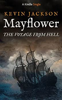 Mayflower:The Voyage from Hell (Kindle Single) by [Jackson, Kevin]