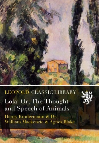 Lola: Or, The Thought and Speech of Animals por Henry Kindermann