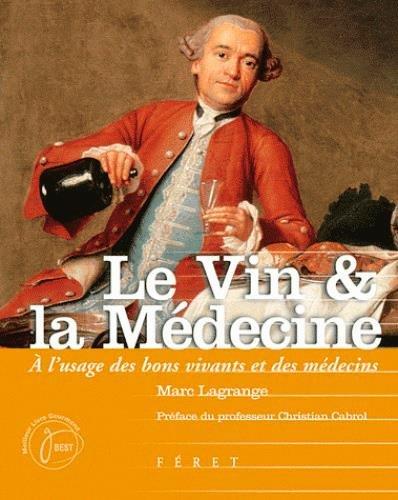 Le vin & la médecine : A l'usage des bons vivants et des médecins par Marc Lagrange