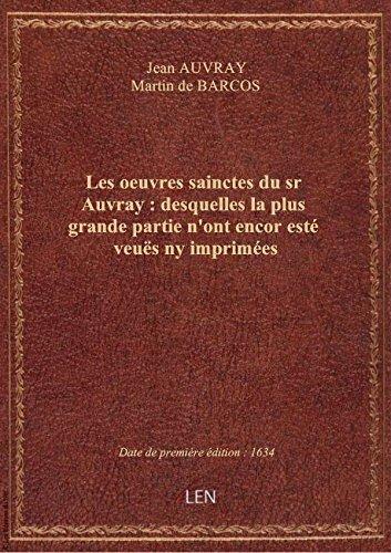 Les oeuvres sainctes du sr Auvray : desquelles la plus grande partie n'ont encor est veus ny impri