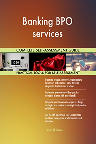 Banking BPO services All-Inclusive Self-Assessment - More than 650 Success Criteria, Instant Visual Insights, Comprehensive Spreadsheet Dashboard, Auto-Prioritized for Quick Results