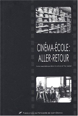 Cinéma-école : aller-retour : Actes du colloque de Saint-Etienne, Novembre 2000 par Collectif, Didier Nourrisson, Paul Jeunet