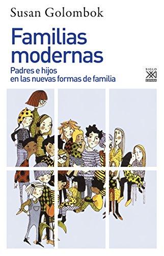Familias modernas: Padres e hijos en las nuevas formas de familia (Siglo XXI de España General) por Susan Golombok