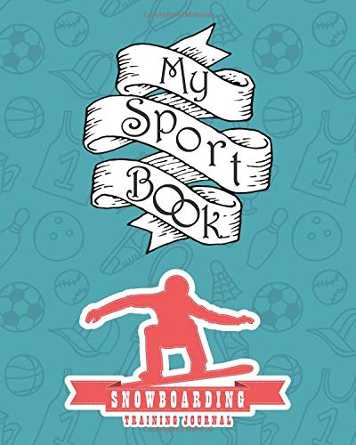My sport book - Snowboarding training journal: 200 pages with 8